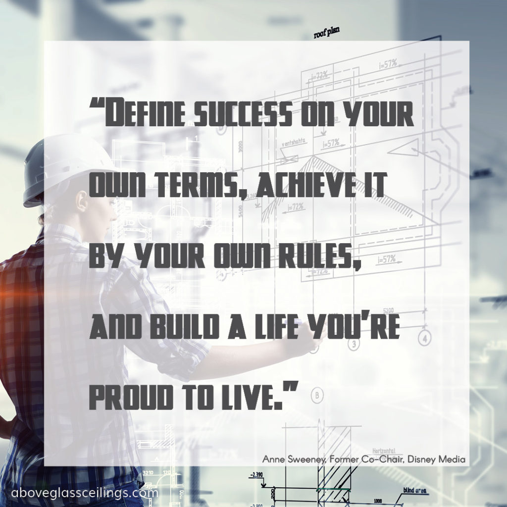 Define success on your own terms, achieve it by your own rules, and build a life you're proud to live. -- Anne Sweeney, Former Co-Chair, Disney Media