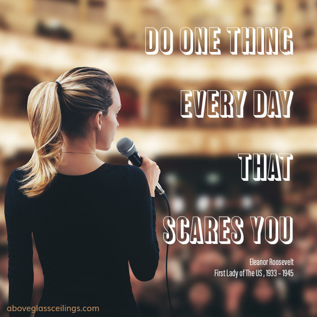 Do one thing every day that scares you. -- Eleanor Roosevelt, First Lady of The US , 1933 – 1945