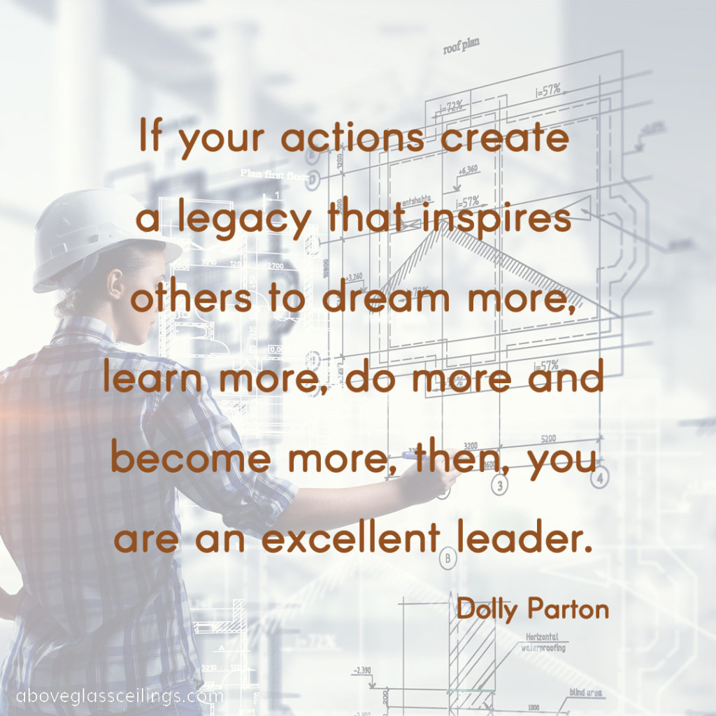 If your actions create a legacy that inspires others to dream more, learn more, do more and become more, then, you are an excellent leader. -- Dolly Parton, Singer