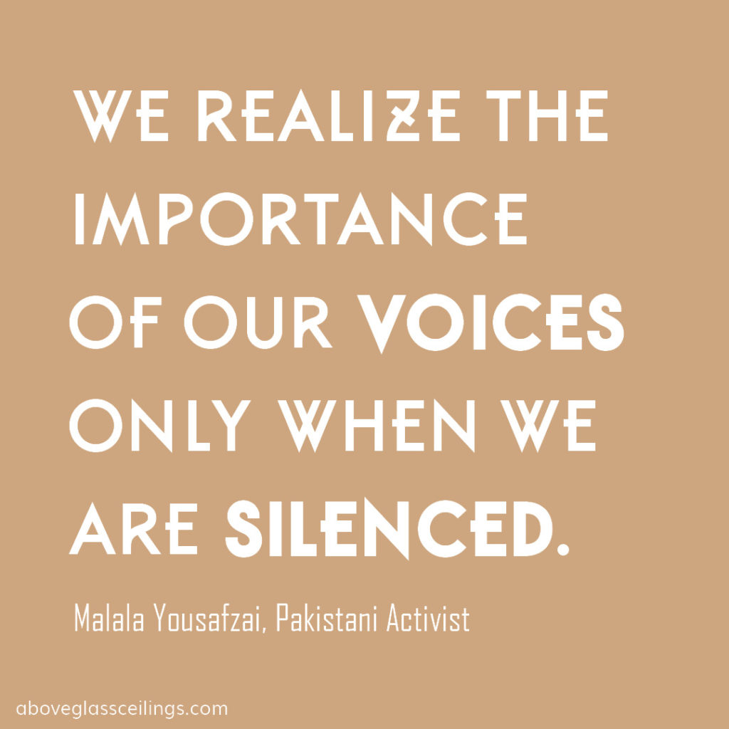 We realize the importance of our voices only when we are silenced. -- Malala Yousafzai, Pakistani Activist